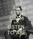 KEEP CALM AND LISTEN  TO ABE - Personalised Poster large