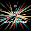 KEEP CALM AND Listen to ABOVE&BEYOND - Personalised Poster large