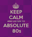 KEEP CALM AND LISTEN TO ABSOLUTE  80s - Personalised Poster large