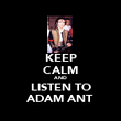 KEEP CALM AND LISTEN TO ADAM ANT - Personalised Poster large