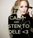 KEEP CALM AND LISTEN TO ADELE <3 - Personalised Poster large