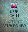 KEEP CALM AND LISTEN TO AFTER ROMEO - Personalised Poster large