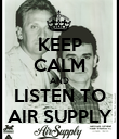KEEP CALM AND LISTEN TO AIR SUPPLY - Personalised Poster large