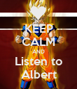 KEEP CALM AND Listen to Albert - Personalised Poster large