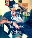 Keep Calm and Listen  To Alex Velea - Personalised Poster large