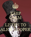 KEEP CALM AND LISTEN TO ALICE COOPER - Personalised Poster large