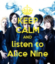KEEP CALM AND listen to Alice Nine - Personalised Poster large
