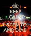 KEEP CALM AND LISTEN TO  AMR DIAB  - Personalised Poster large