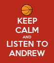 KEEP CALM AND LISTEN TO ANDREW - Personalised Poster large