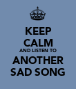 KEEP CALM AND LISTEN TO ANOTHER SAD SONG - Personalised Poster large