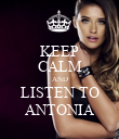 KEEP CALM AND LISTEN TO ANTONIA - Personalised Poster large