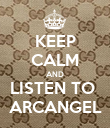 KEEP CALM AND LISTEN TO   ARCANGEL  - Personalised Poster large