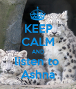 KEEP CALM AND listen to  Ashna - Personalised Poster large