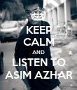 KEEP CALM AND LISTEN TO ASIM AZHAR - Personalised Poster large