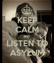 KEEP CALM and  LISTEN TO ASYLUM - Personalised Poster large