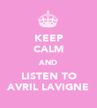 KEEP CALM AND LISTEN TO AVRIL LAVIGNE - Personalised Poster large