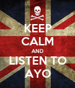 KEEP CALM AND LISTEN TO AYO - Personalised Poster large