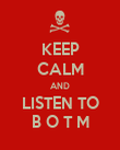 KEEP CALM AND LISTEN TO B O T M - Personalised Poster large