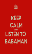 KEEP CALM AND LISTEN TO  BABAMAN - Personalised Poster small