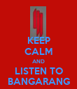 KEEP CALM AND LISTEN TO BANGARANG - Personalised Poster large