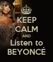 KEEP CALM AND Listen to BEYONCÉ - Personalised Poster large