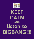 KEEP CALM AND listen to BIGBANG!!!! - Personalised Poster large