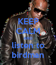 KEEP CALM AND listen to birdman - Personalised Poster large