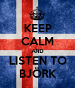 KEEP CALM AND LISTEN TO BJÖRK - Personalised Poster large
