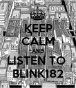 KEEP CALM AND LISTEN TO  BLINK182 - Personalised Poster large