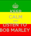 KEEP CALM AND LISTEN TO  BOB MARLEY  - Personalised Poster large