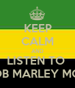 KEEP CALM AND LISTEN TO  BOB MARLEY MON - Personalised Poster large