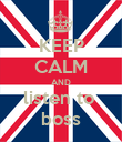 KEEP CALM AND listen to  boss - Personalised Poster large