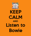 KEEP CALM AND Listen to Bowie - Personalised Poster large
