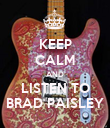 KEEP CALM AND LISTEN TO BRAD PAISLEY - Personalised Poster large