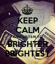 KEEP CALM AND LISTEN TO BRIGHTER BRIGHTEST - Personalised Poster large