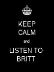 KEEP CALM and  LISTEN TO  BRITT  - Personalised Poster large