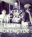 KEEP CALM AND LISTEN TO BROKENCYDE :X - Personalised Poster large