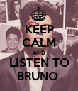 KEEP CALM AND LISTEN TO BRUNO  - Personalised Poster large