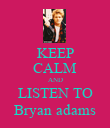 KEEP CALM AND LISTEN TO Bryan adams - Personalised Poster large