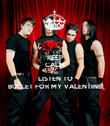 KEEP CALM AND LISTEN TO BULLET FOR MY VALENTINE - Personalised Poster large