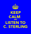 KEEP CALM   and LISTEN TO C. STERLING - Personalised Poster large