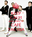 KEEP CALM AND LISTEN TO CAFÉ TACVBA - Personalised Poster large