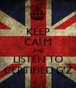 KEEP CALM AND LISTEN TO CERTIFIED G'Z - Personalised Poster large
