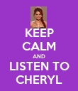 KEEP CALM AND LISTEN TO CHERYL - Personalised Poster large