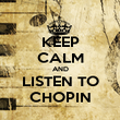 KEEP CALM AND LISTEN TO CHOPIN - Personalised Poster large