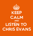 KEEP CALM AND LISTEN TO  CHRIS EVANS - Personalised Poster large