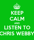 KEEP CALM AND LISTEN TO CHRIS WEBBY - Personalised Poster large