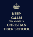 KEEP CALM AND LISTEN TO CHRISTIAN TIGER SCHOOL - Personalised Poster large