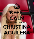 KEEP  CALM AND LISTEN TO CHRISTINA AGUILERA - Personalised Poster large