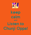 keep calm and Listen to Chunji Oppa! - Personalised Poster large